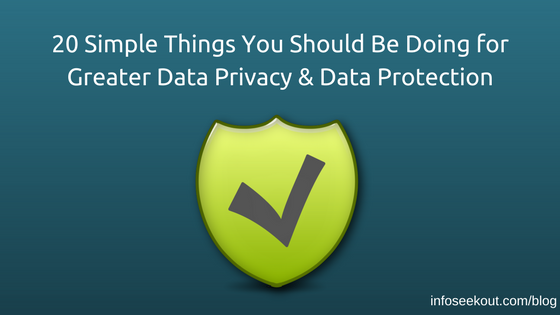 20 Simple Things You Should Be Doing for Greater Data Privacy Data Protection